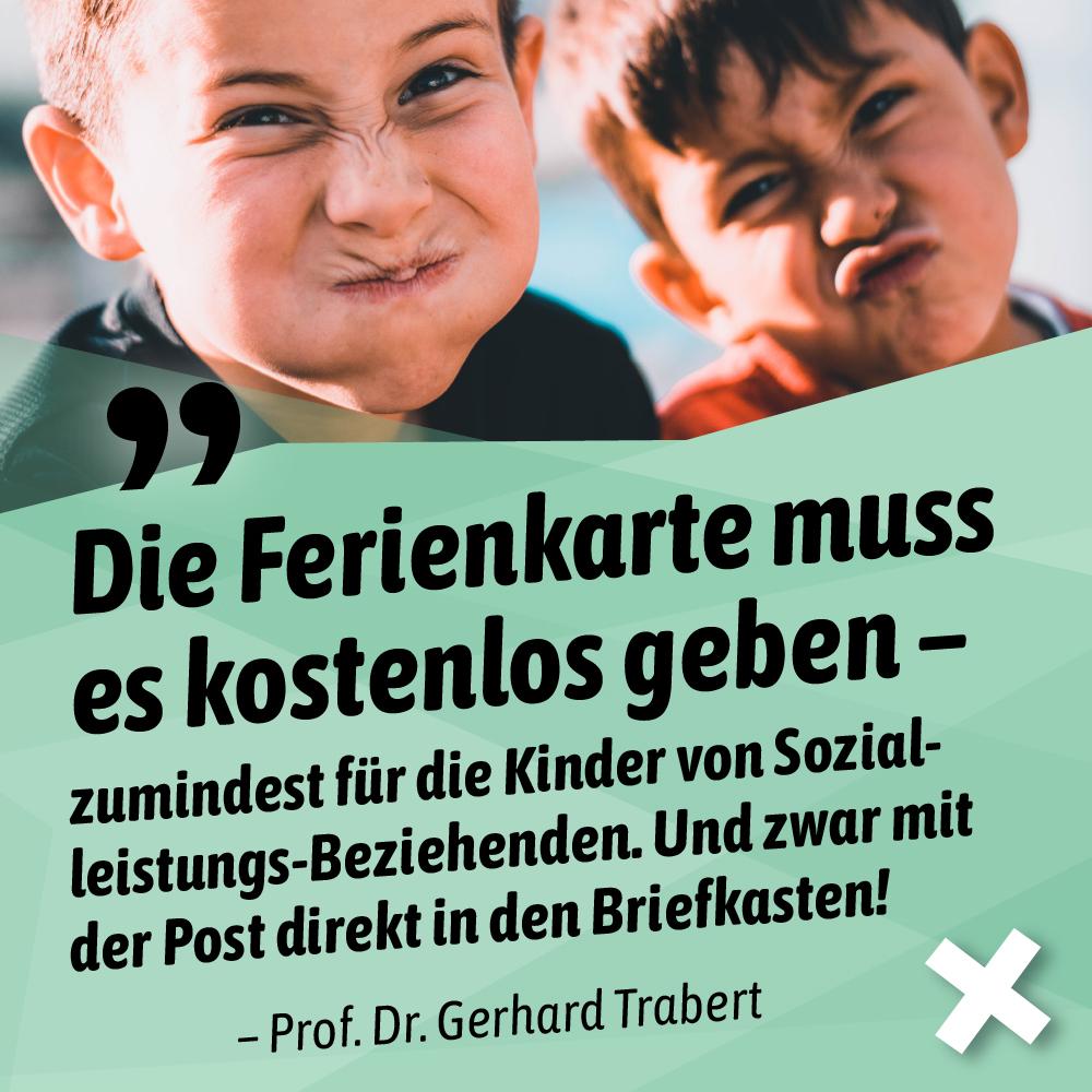 Bild von zwei Kindern, die eine Grimasse ziehen. Darunter Forderung von Prpf. Dr. Gerhard Trabert zur Ferienkarte.